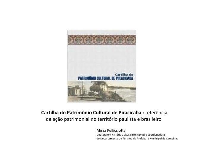 Cartilha do Patrimônio Cultural de Piracicaba : referência  de ação patrimonial no território paulista e brasileiro       ...