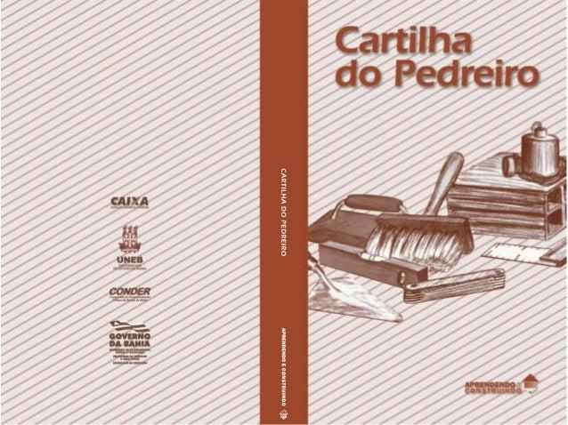 CARTILHA DO PEDREIRO Apresentação A fim de satisfazer às necessidades didáticas do programa APRENDENDO E CONSTRUINDO, elab...