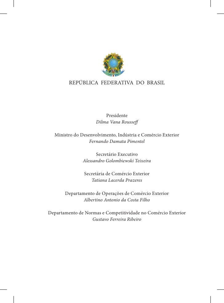 REPÚBLICA FEDERATIVA DO BRASIL                         Presidente                     Dilma Vana Rousseff  Ministro do Des...