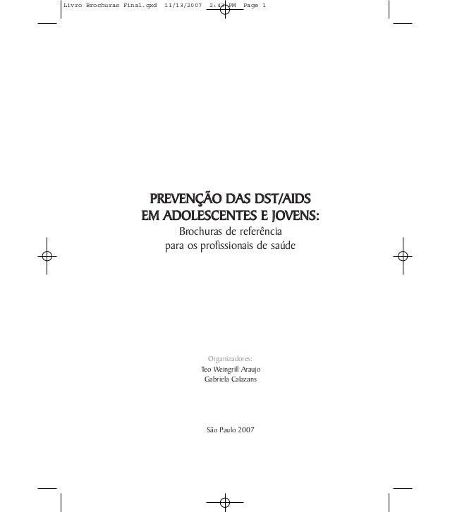 PREVENÇÃO DAS DST/AIDS EM ADOLESCENTES E JOVENS: Brochuras de referência para os profissionais de saúde Organizadores: Teo...