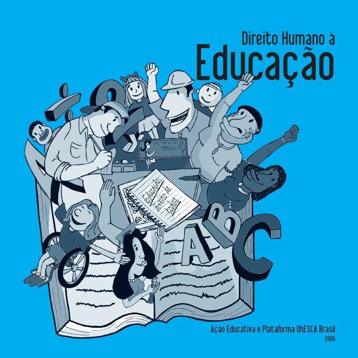 Direito Humano à Educação    Ação Educativa e Plataforma DhESCA Brasil                                      2009