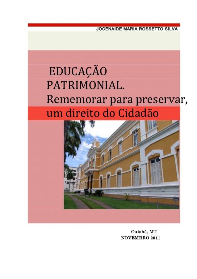 JOCENAIDE MARIA ROSSETTO SILVAEDUCAÇÃOPATRIMONIAL.Rememorar para preservar,um direito do Cidadão                    Cuiabá...
