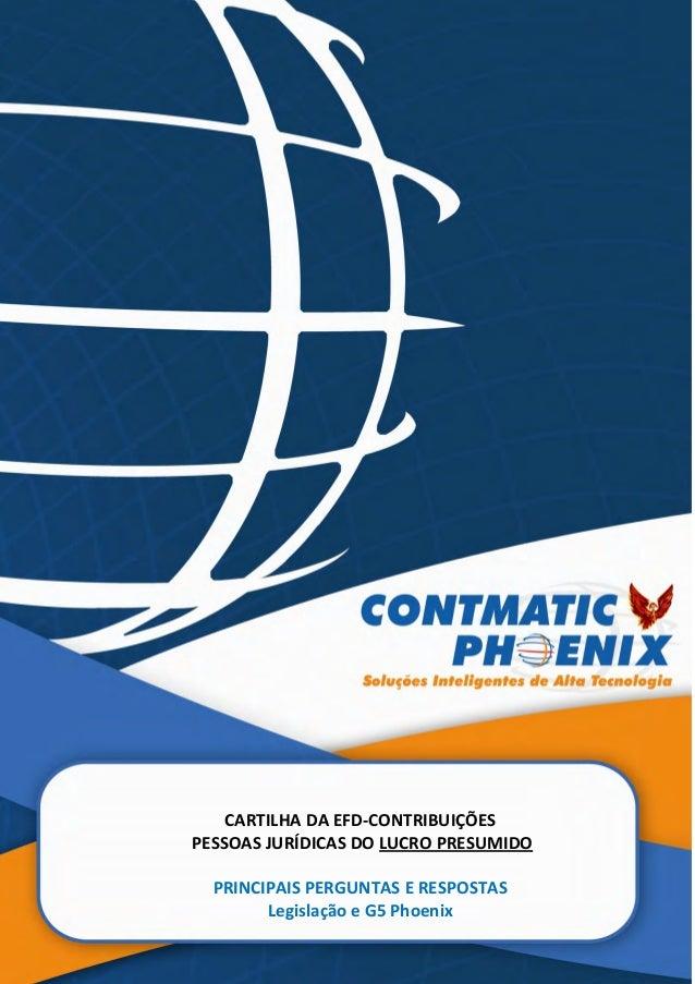 1 CARTILHA DA EFD-CONTRIBUIÇÕES PESSOAS JURÍDICAS DO LUCRO PRESUMIDO PRINCIPAIS PERGUNTAS E RESPOSTAS Legislação e G5 Phoe...