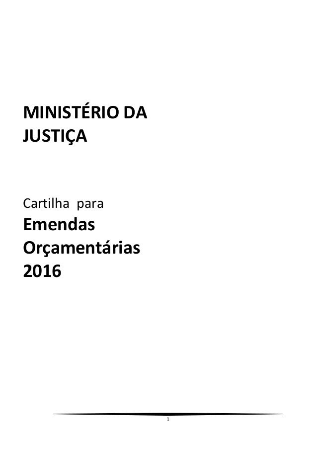 1 MINISTÉRIO DA JUSTIÇA Cartilha para Emendas Orçamentárias 2016