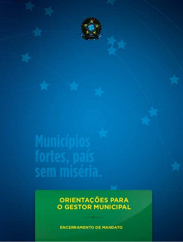 Orientações para o Gestor Municipal ENCERRAMENTO DE MANDATO
