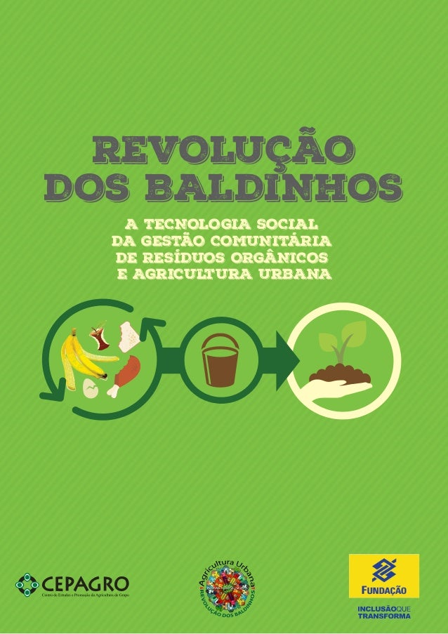 1 A TECNOLOGIA SOCIAL DA GESTÃO COMUNITÁRIA DE RESÍDUOS ORGÂNICOS e Agricultura Urbana REVOLUÇÃO DOS BALDINHOS
