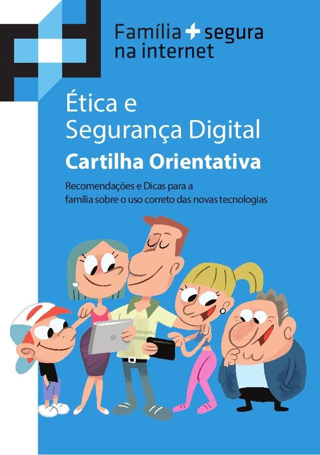 Ética e  Segurança Digital  Cartilha Orientativa  Recomendações e Dicas para a  família sobre o uso correto das novas tecn...