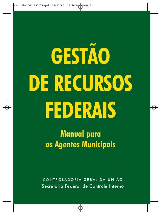 cartilha CGU 150205.qxd   14/03/05   11:46 AM   Page 1            GESTÃO         DE RECURSOS           FEDERAIS           ...