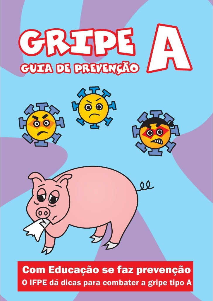 GRIPE                           A   Com Educação se faz prevenção O IFPE dá dicas para combater a gripe tipo A