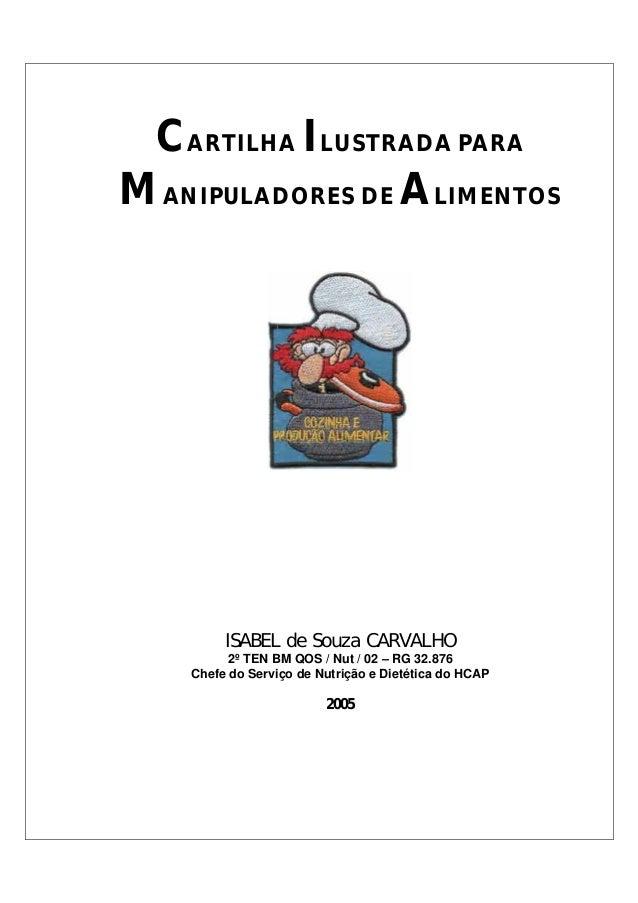 CARTILHA ILUSTRADA PARA MANIPULADORES DE ALIMENTOS ISABEL de Souza CARVALHO 2º TEN BM QOS / Nut / 02 – RG 32.876 Chefe do ...