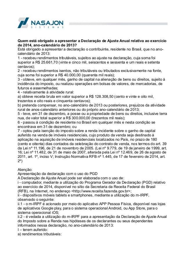 Quem está obrigado a apresentar a Declaração de Ajuste Anual relativa ao exercício de 2014, ano-calendário de 2013? Está o...
