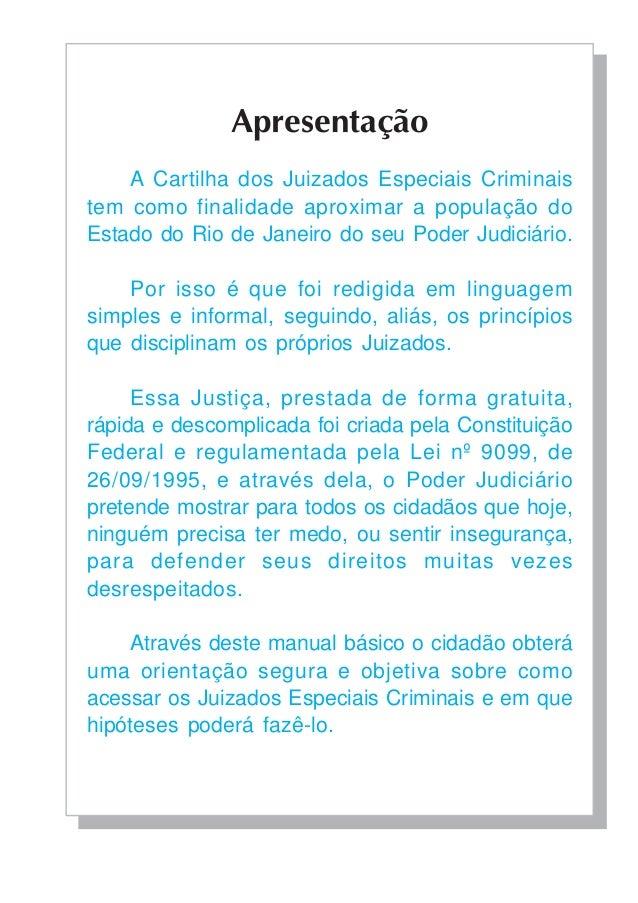 Apresentação A Cartilha dos Juizados Especiais Criminais tem como finalidade aproximar a população do Estado do Rio de Jan...