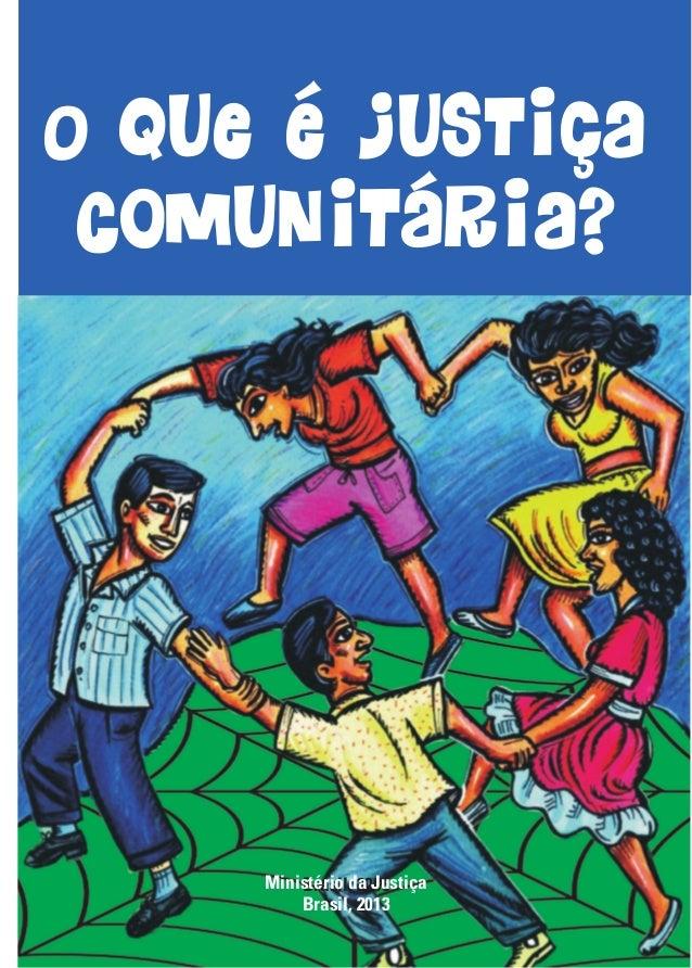 Brasil, 2008 O que é Justiça Comunitária? Ministério da Justiça Brasil, 2013