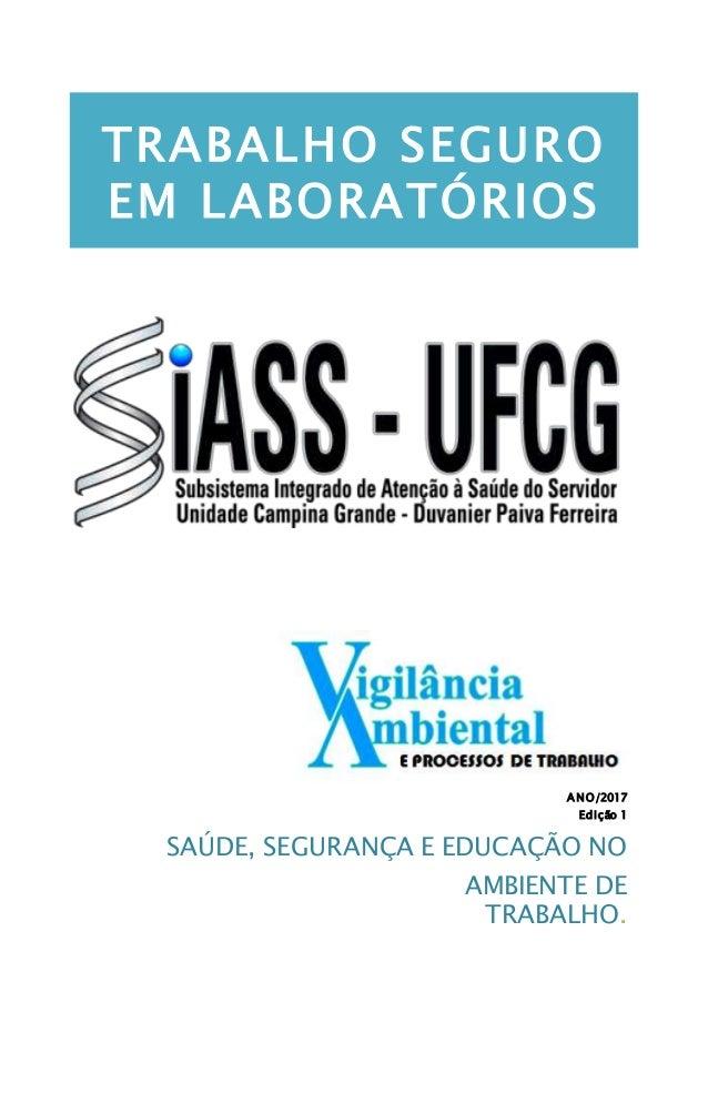 A NO/2017 Edição 1 SAÚDE, SEGURANÇA E EDUCAÇÃO NO AMBIENTE DE TRABALHO. TRABALHO SEGURO EM LABORATÓRIOS