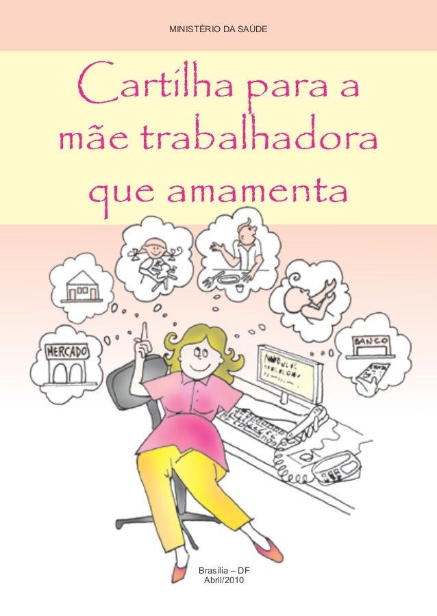 MINISTÉRIO DA SAÚDE Cartilha para amãe trabalhadora que amamenta          Brasília – DF           Abril/2010