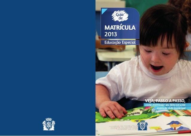 Guia       deMATRÍCULA2013Educação Especial                    VEJA, PASSO A PASSO,                    como matricular seu...