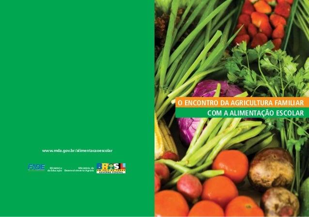 O encontro da Agricultura Familiar com a Alimentação Escolar www.mda.gov.br/alimentacaoescolar Ministério do Desenvolvimen...