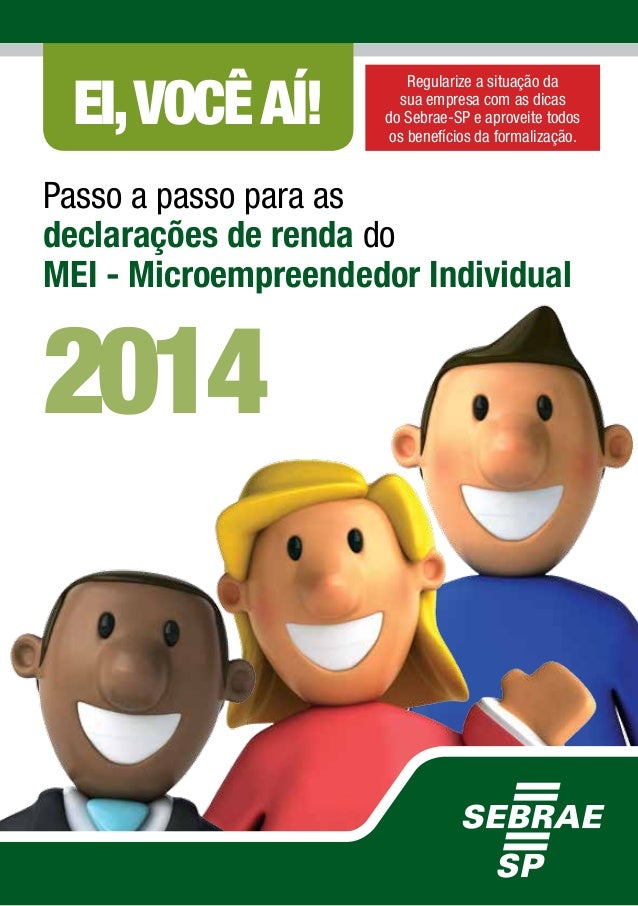 Passo a passo para as declarações de renda do MEI - Microempreendedor Individual 2014 EI,VOCÊAÍ! Regularize a situação da ...