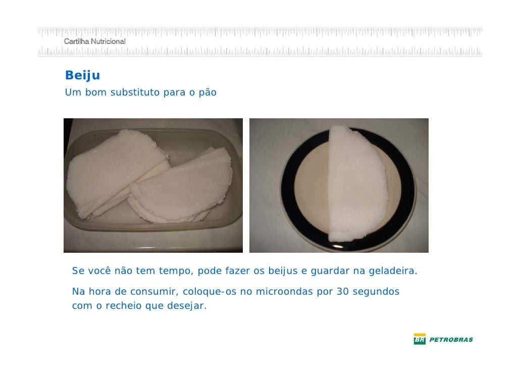 Beiju no microondas                      Abra o beiju, acrescente queijo                      branco   e   orégano,   leve...