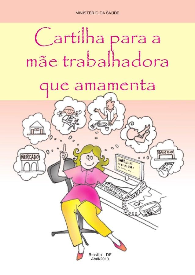 MINISTÉRIO DA SAÚDE  Cartilha para a  mãe trabalhadora  que amamenta  Brasília – DF  Abril/2010