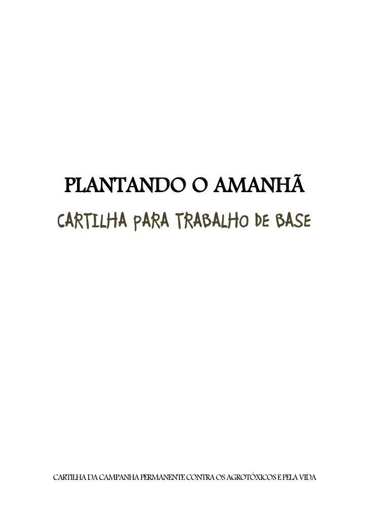 PLANTANDO O AMANHÃ CARTILHA PARA TRABALHO DE BASECARTILHA DA CAMPANHA PERMANENTE CONTRA OS AGROTÓXICOS E PELA VIDA