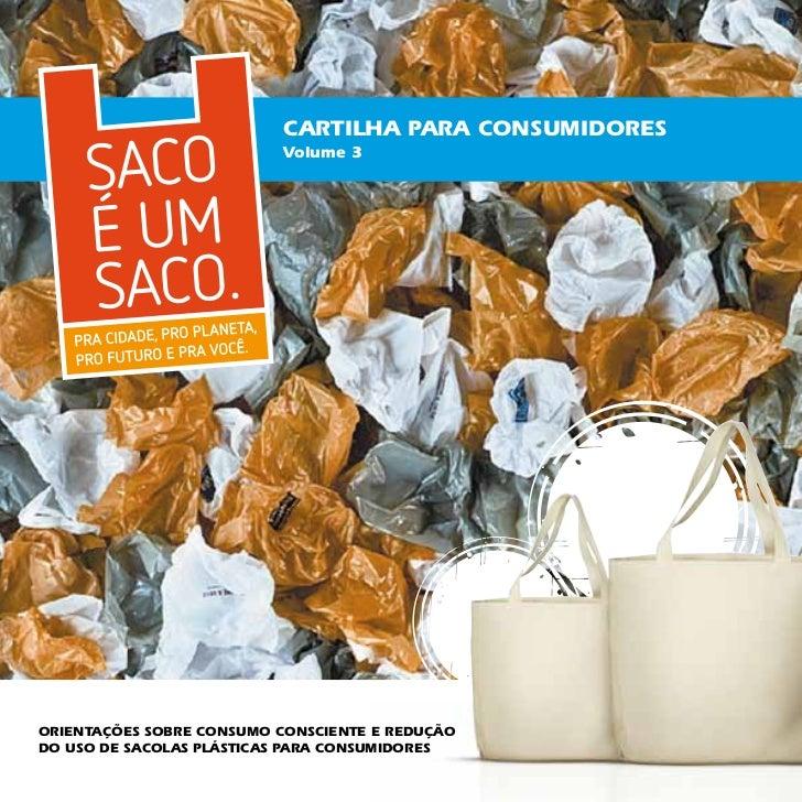 Cartilha Para CONSUMIDORES                           Volume 3Orientações sobre consumo consciente e reduçãodo uso de sacol...