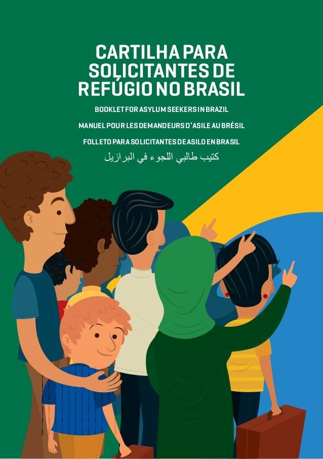 Cartilhapara Solicitantesde RefúgionoBrasil BookletforAsylumSeekersinBrazil ManuelpourlesDemandeursd'asileauBrésil Folleto...