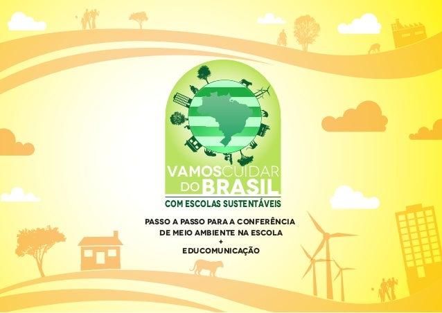 PASSO A PASSO PARA A CONFERÊNCIADE MEIO AMBIENTE NA ESCOLA+educomunicaÇÃOBRASILDOVAMOSCUIDARCom escolas sustentáveis