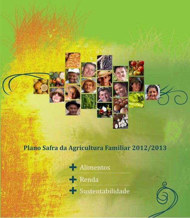 Plano Safra da Agricultura Familiar 2012/2013 R$ 22,3 bilhões para garantir: • Mais capacidade de investimento • Mais prot...