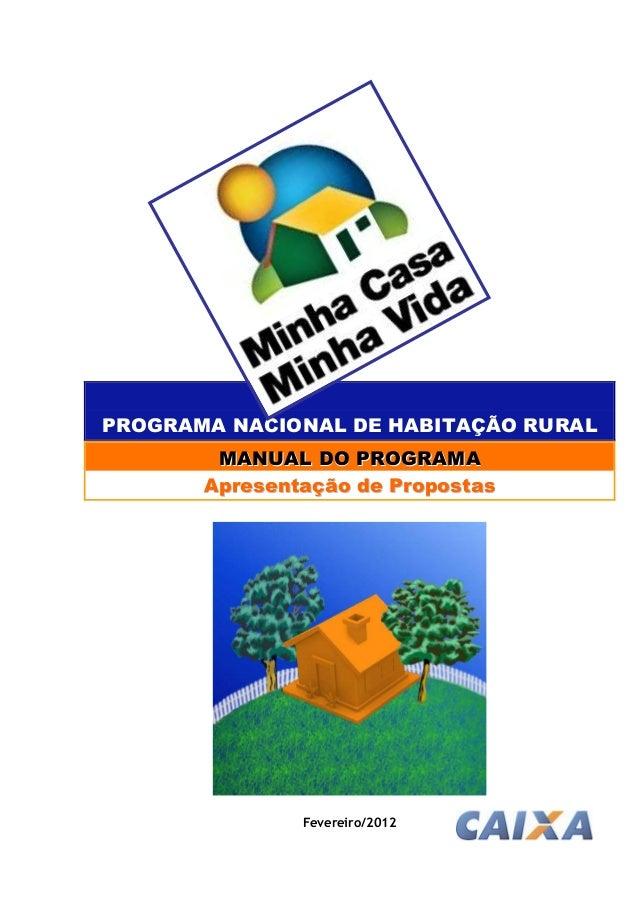 PROGRAMA NACIONAL DE HABITAÇÃO RURAL        MANUAL DO PROGRAMA       Apresentação de Propostas               Fevereiro/2012