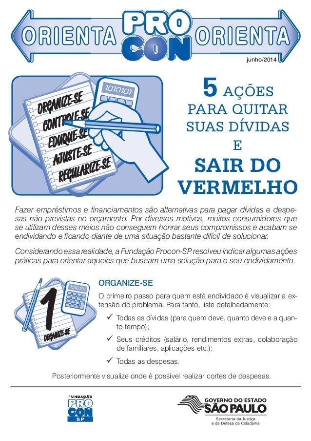 junho/2014 5 AÇÕES PARA QUITAR SUAS DÍVIDAS E SAIR DO VERMELHO Fazer empréstimos e financiamentos são alternativas para pa...