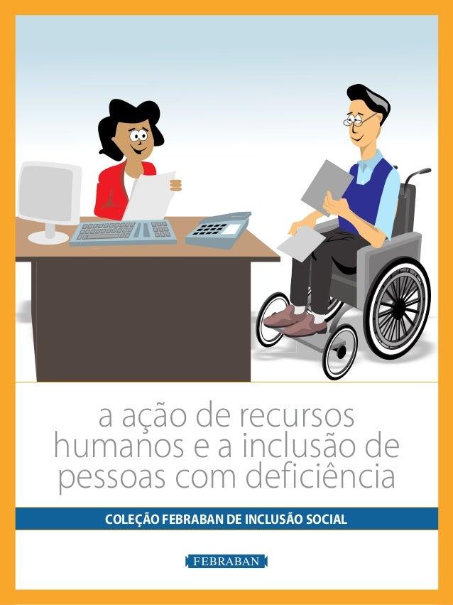 COLEÇÃO FEBRABAN DE INCLUSÃO SOCIAL a ação de recursos humanos e a inclusão de pessoas com deficiência