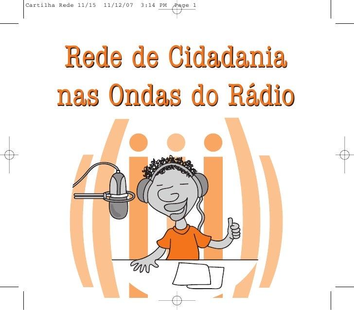Cartilha Rede 11/15   11/12/07   3:14 PM   Page 1         Rede de Cidadania        nas Ondas do Rádio