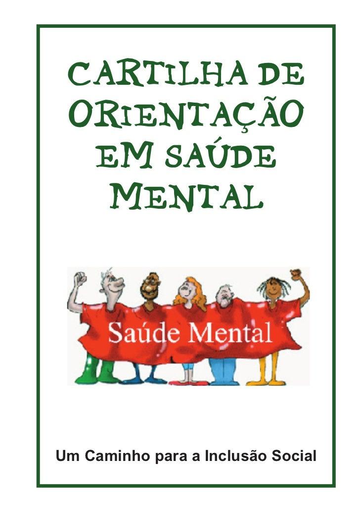 Saúde Mental - Inclusão Social CARTILHA DE ORIENTAÇÃO  EM SAÚDE   MENTALUm Caminho para a Inclusão Social                1