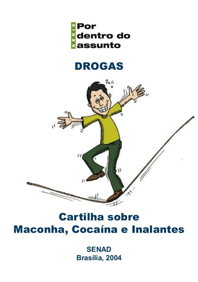 DROGAS      Cartilha sobreMaconha, Cocaína e Inalantes             SENAD          Brasília, 2004