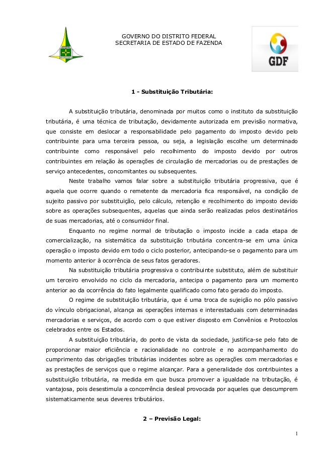GOVERNO DO DISTRITO FEDERAL SECRETARIA DE ESTADO DE FAZENDA 1 - Substituição Tributária: A substituição tributária, denomi...