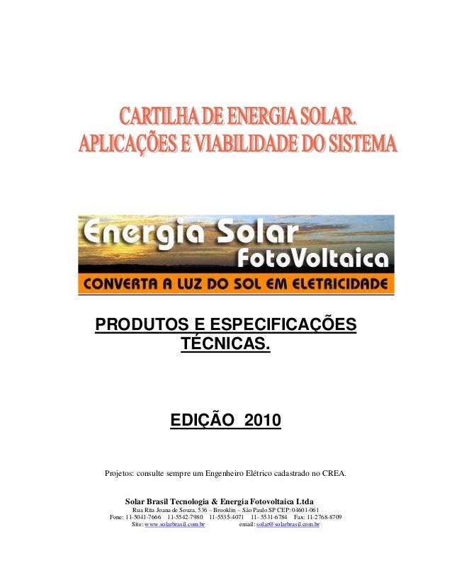 PRODUTOS E ESPECIFICAÇÕESTÉCNICAS.EDIÇÃO 2010Projetos: consulte sempre um Engenheiro Elétrico cadastrado no CREA.Solar Bra...