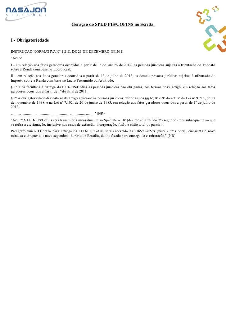 """Geração do SPED PIS/COFINS no ScrittaI - ObrigatoriedadeINSTRUÇÃO NORMATIVA Nº 1.218, DE 21 DE DEZEMBRO DE 2011""""Art. 5ºI -..."""