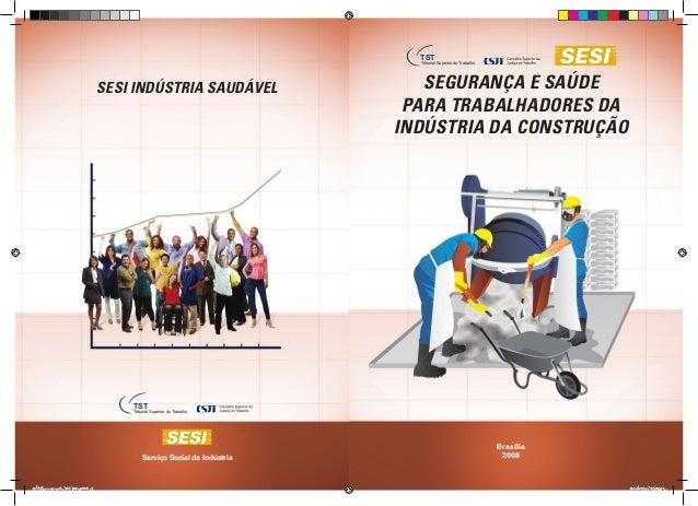 SESI INDÚSTRIA SAUDÁVEL SEGURANÇA E SAÚDE PARA TRABALHADORES DA INDÚSTRIA DA CONSTRUÇÃO Brasília 2008Serviço Social da Ind...