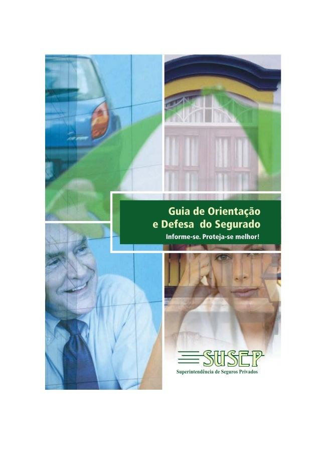 GuiadeOrientação eDefesa doSegurado Informe-se. Proteja-se melhor!