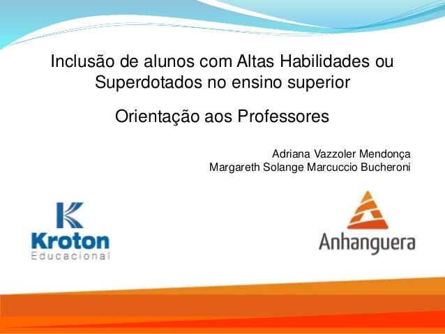 Inclusão de alunos com Altas Habilidades ou Superdotados no ensino superior Orientação aos Professores Adriana Vazzoler Me...
