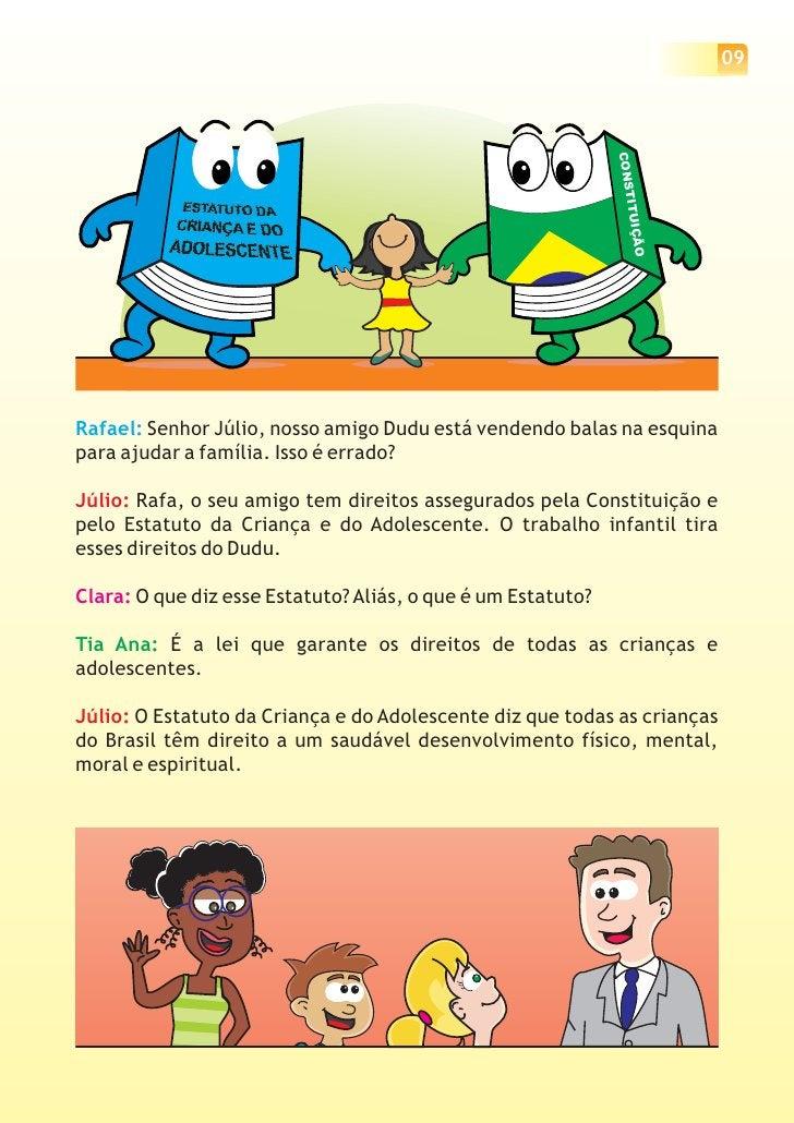 10     Rafael: Puxa, que legal esse Estatuto! Ele fala que o Dudu deveria ir     para a escola em vez de vender doces?    ...