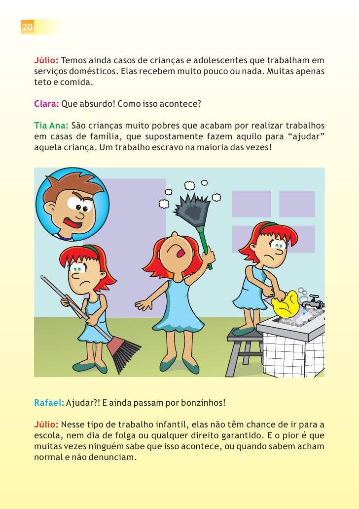 21Tia Ana: O trabalho infantil doméstico pode acontecer dentro dopróprio lar da criança explorada. Crianças que são obriga...