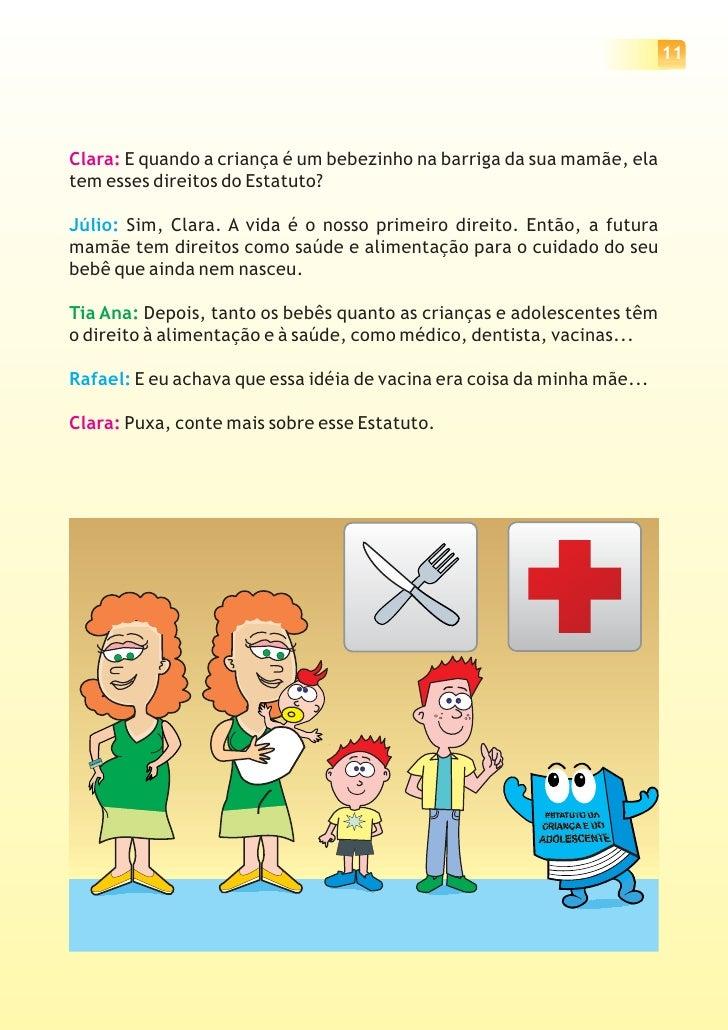 12     Júlio: Crianças, o Estatuto da     Criança e do Adolescente     assegura o direito de opinião e de     expressão, o...