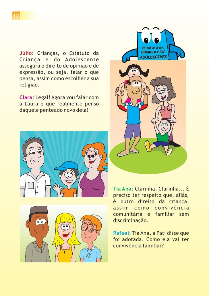 13Júlio: O Estatuto diz que toda criança tem o direito a ser criada eeducada pela sua família, seja rica ou pobre. No caso...