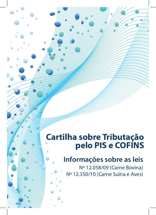 Cartilha sobre Tributação        pelo PIS e COFINS    Informações sobre as leis           Nº 12.058/09 (Carne Bovina)     ...