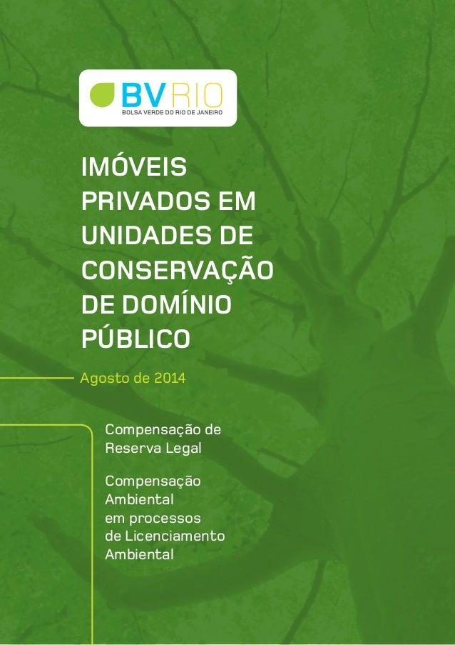 IMÓVEIS  PRIVADOS EM  UNIDADES DE  CONSERVAÇÃO  DE DOMÍNIO  PÚBLICO  Agosto de 2014  Compensação de  Reserva Legal  Compen...