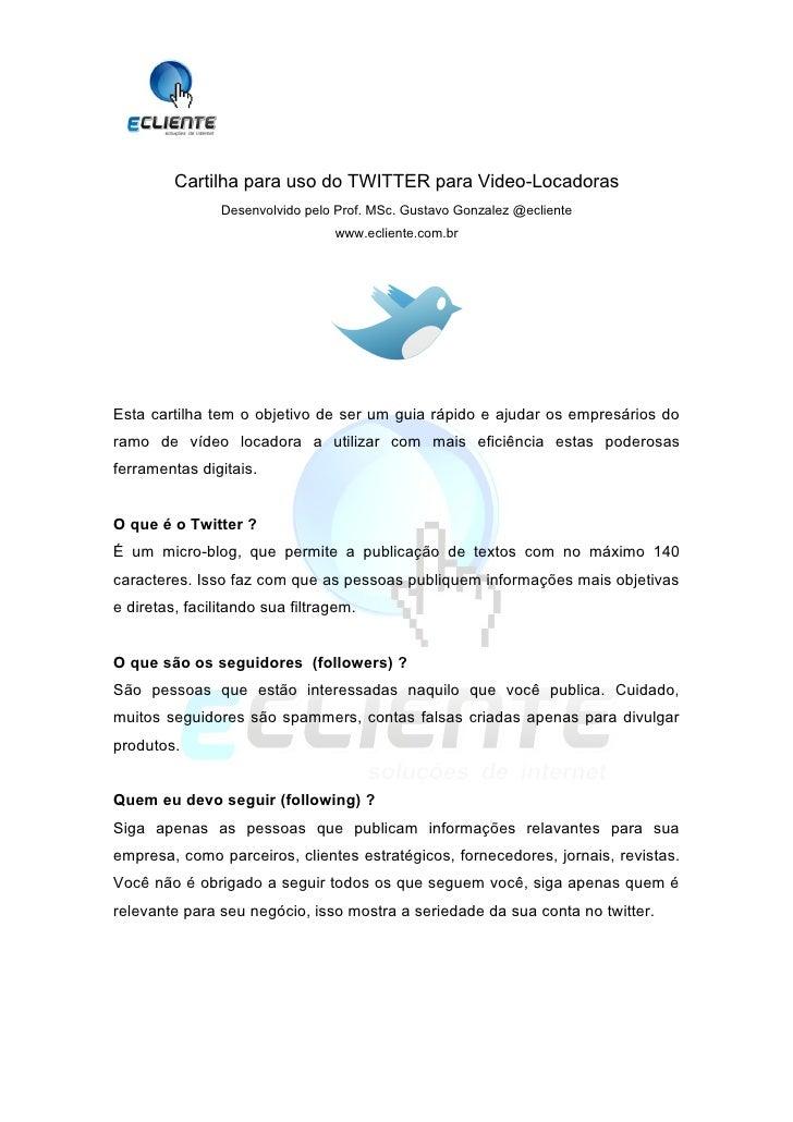 Cartilha para uso do TWITTER para Video-Locadoras                 Desenvolvido pelo Prof. MSc. Gustavo Gonzalez @ecliente ...