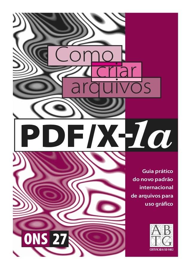 Como criar arquivos  PDF/X 1a Guia prático do novo padrão internacional de arquivos para uso gráfico  ONS 27 CERTIFICADA I...