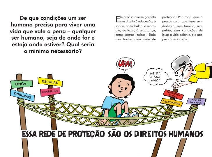 le precisa que se garanta   proteção. Por mais que a     De que condições um ser        E   seu direito à educação, à   pe...